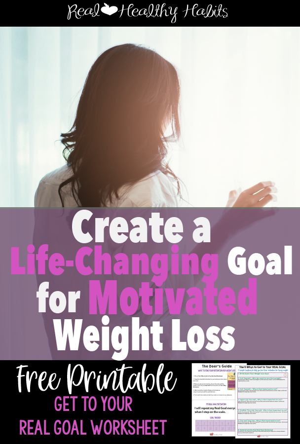 Learn your REAL GOAL for weight loss. Bet it isn't really the number on the scale.| Create a Life-Changing Goal for Motivated Weight Loss | www.realhealthyhabits.com