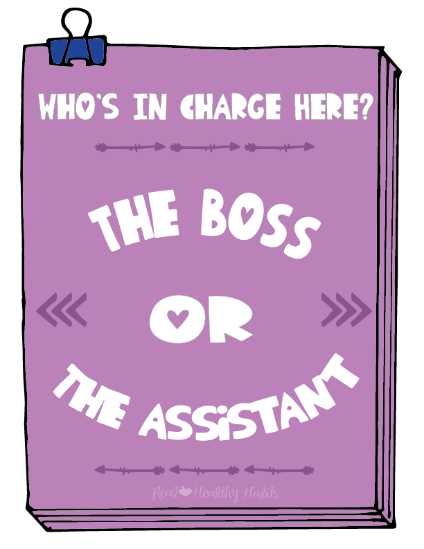"Ask yourself before you take your next bite, ""Who's in Charge Here—the Boss or the Assistant?"" 