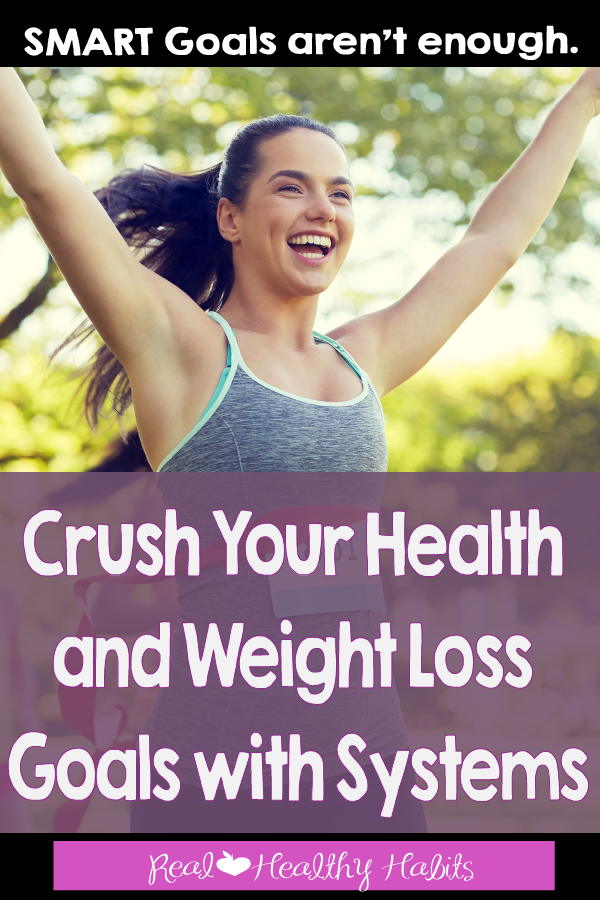 SMART Goals Aren't Enough. You Need Systems to Finally Reach Your Goals. | Systems Are Where It's AT for Health and Weight Loss Goals | www.realhealthyhabits.com