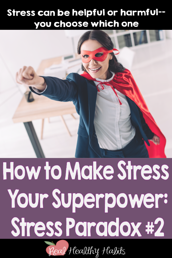 Stress can be helpful or harmful—you choose which one. | How to Make Stress Your Superpower: Stress Paradox #2 | www.realhealthyhabits.com