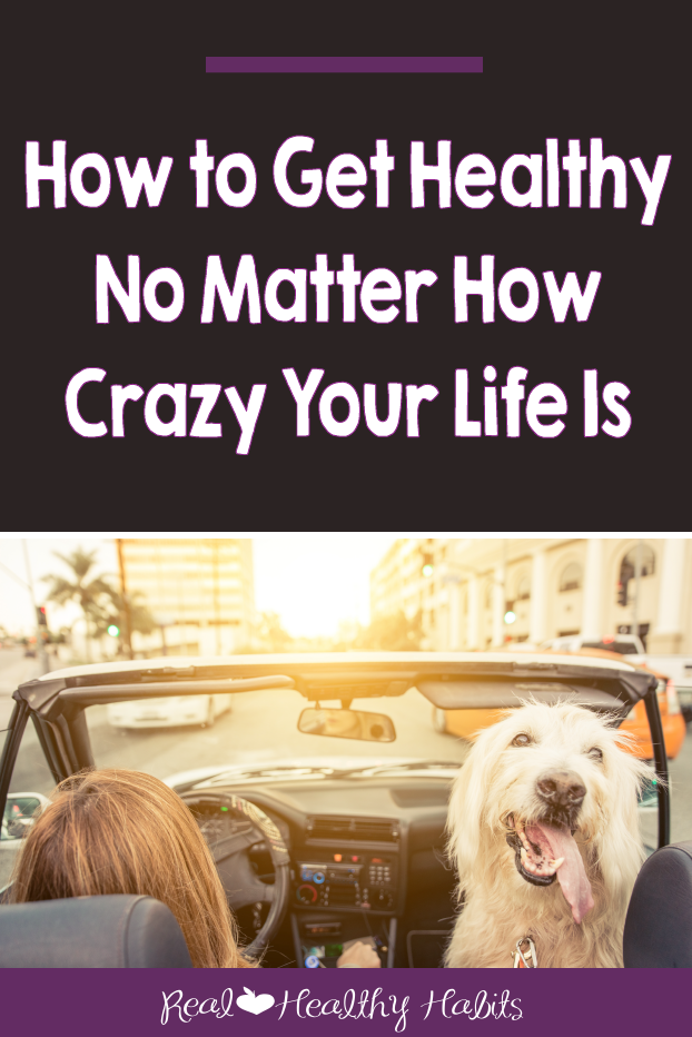 Blog Post How to Get Healthy No Matter How Crazy Your Life Is ver2.png