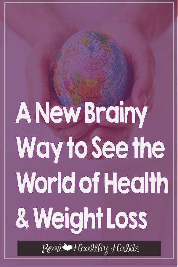 When you work with your brain, health and weight loss actually makes sense |   A New Brainy Way to See the World of Health and Weight Loss   |  Real Healthy Habits  | www.realhealthyhabits.com