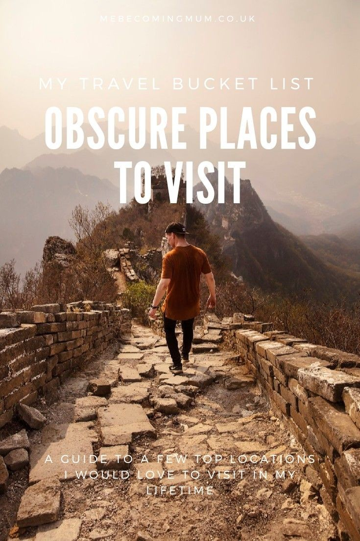 Obscure Places to Visit Travel Bucket List