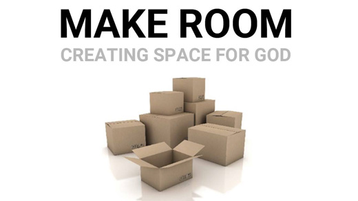 Make Room - It seems our lives can often get filled with busyness and hectic schedules. We can even fill our lives with good things but maybe they aren't the best things. Make Room takes a look at a few priorities everyone should make room for in their lives.