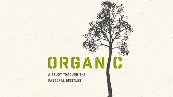 Organic - A Study Through The Pastoral Epistles. Click HERE to watch the sermons from this series.