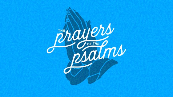 Prayers of the Psalms - A series through the Psalms.