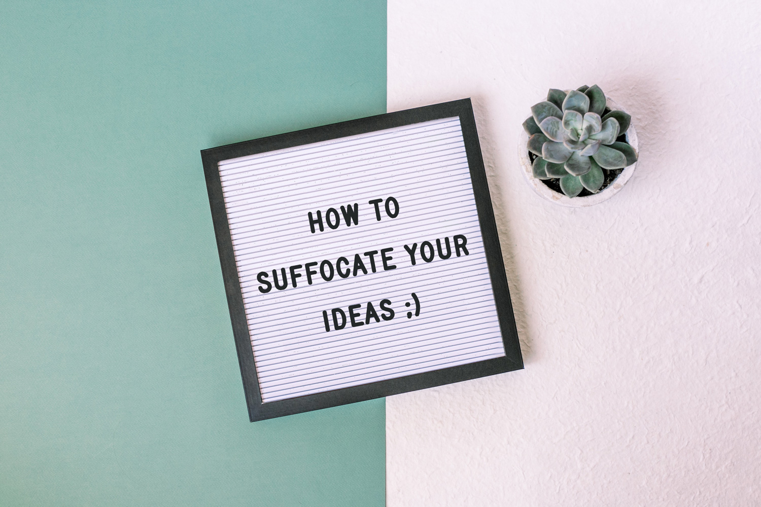 how-to-suffocate-your-ideas