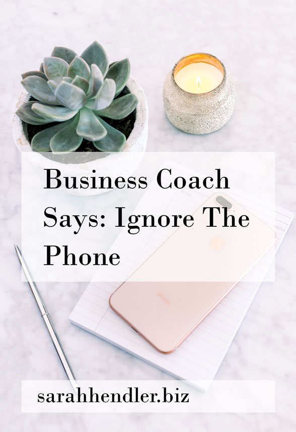 Business Coach Says: Ignore The Phone