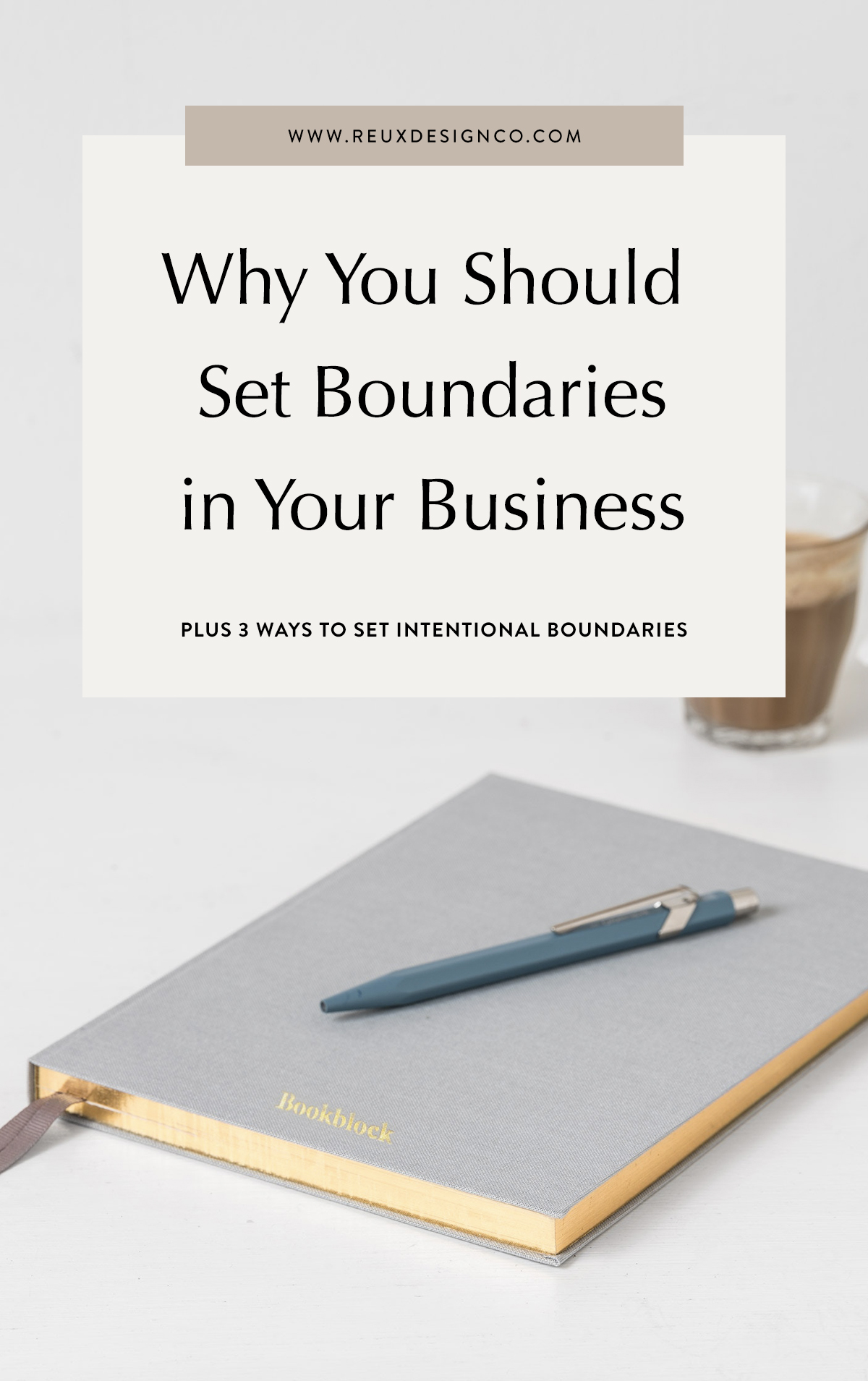 Why You Should set boundaries in Your Creative Business | How to set intentional boundaries in your business | Reux Design Co. — Brand & Web Design for Holistic, Sustainable Businesses