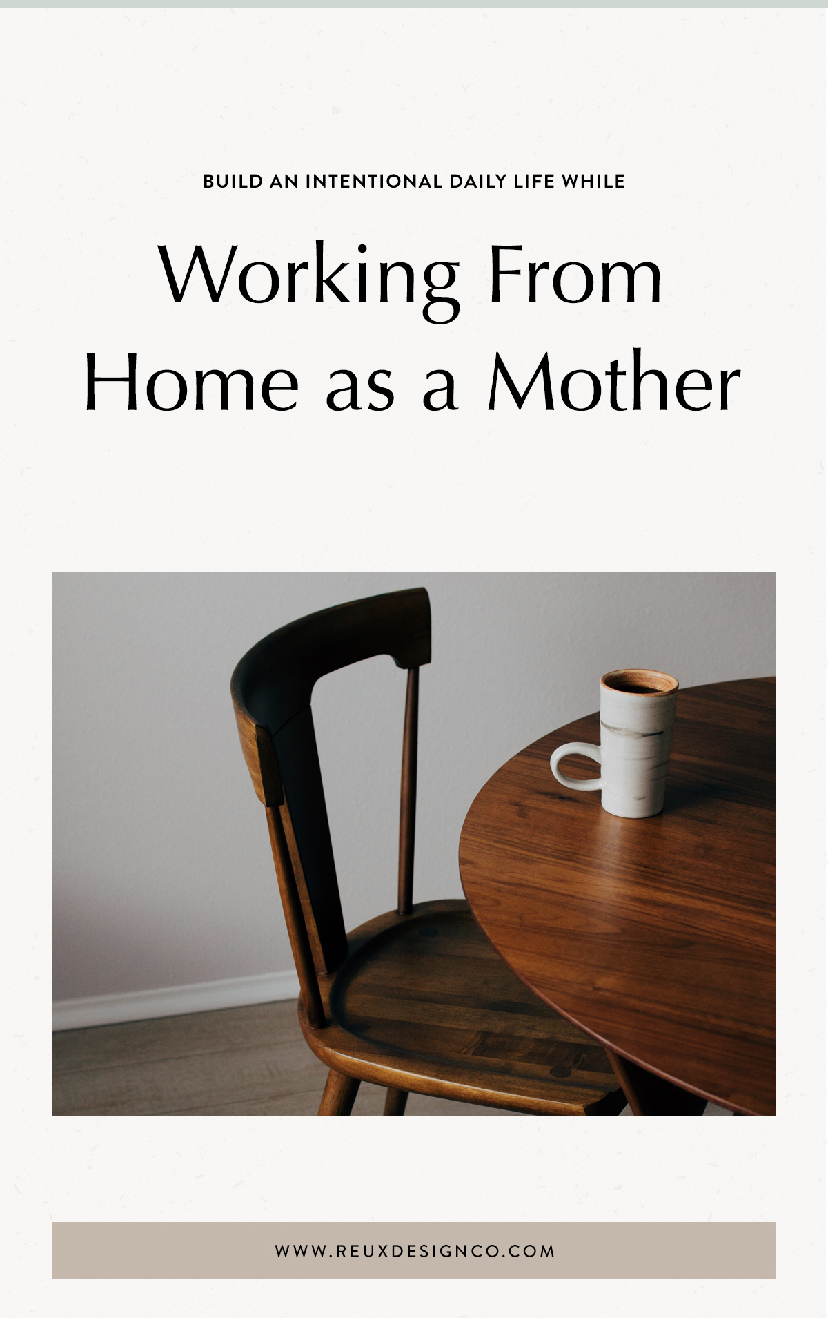 5 Tips to build an intentional routine and life when working from home as a mother | Balancing working from home & being a mom | Reux Design Co. — Brand & Web Design for Holistic, Sustainable Businesses