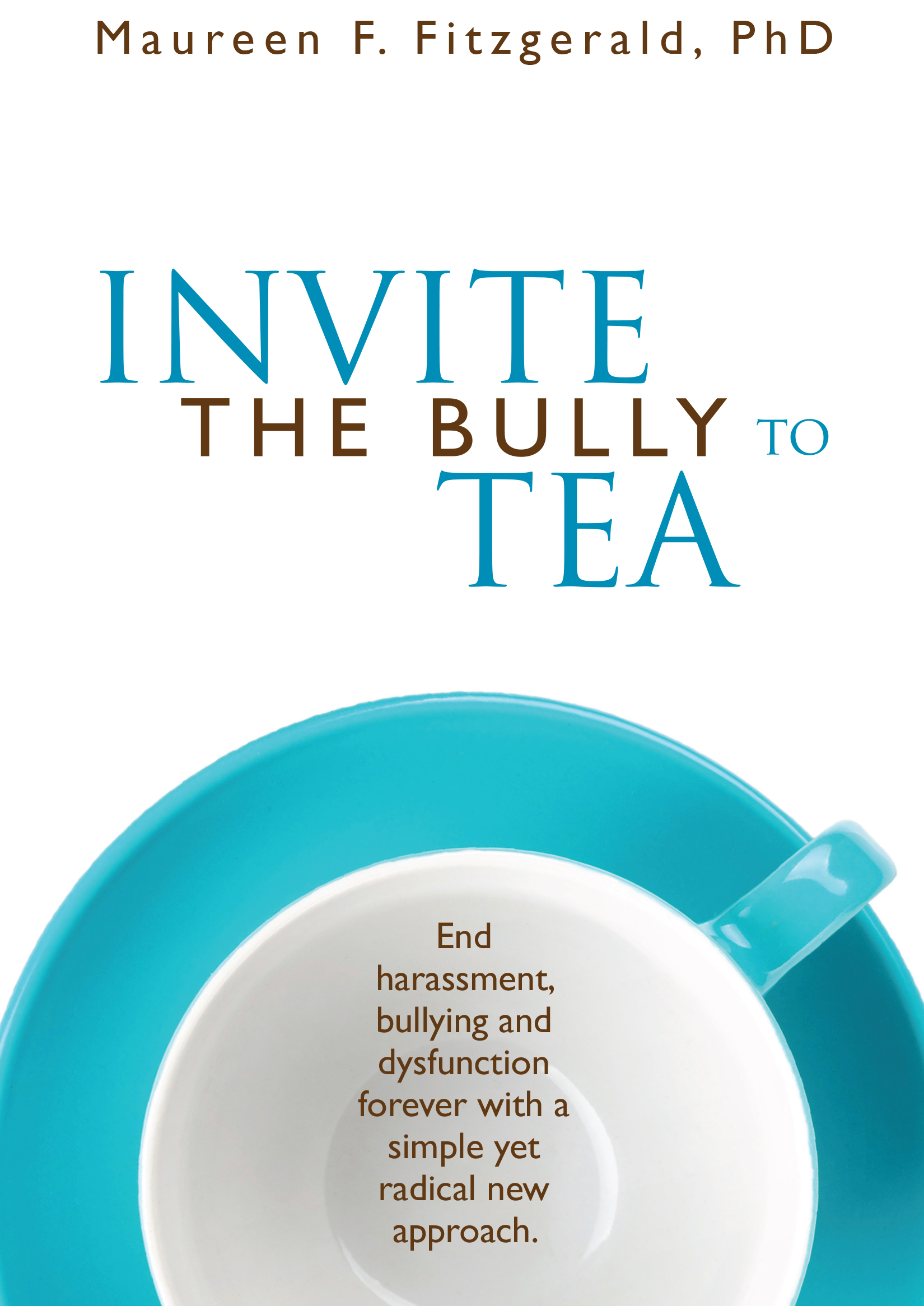 Invite the Bully to Tea   by Maureen Fitzgerald, published in 2015
