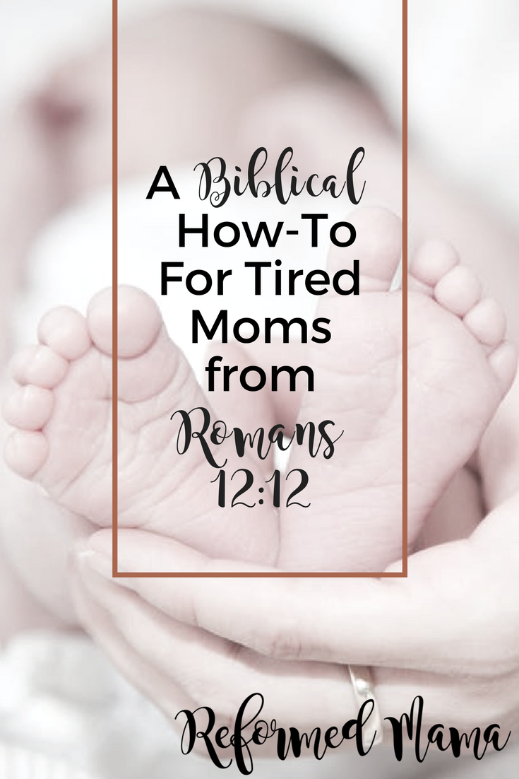What does God want you to do when you're just a tired mom? Romans 12:12
