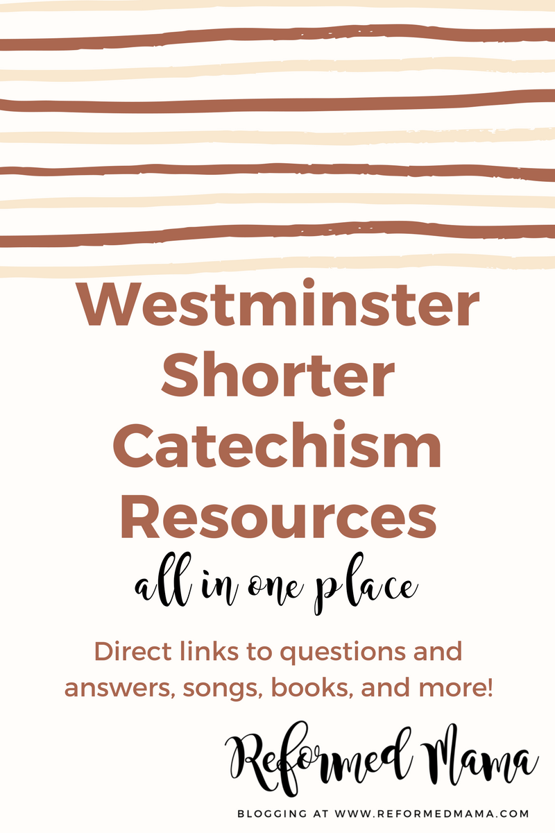 Westminster Shorter Catechism Resources - questions and answers, songs, books, cards, all in one easy to find list!