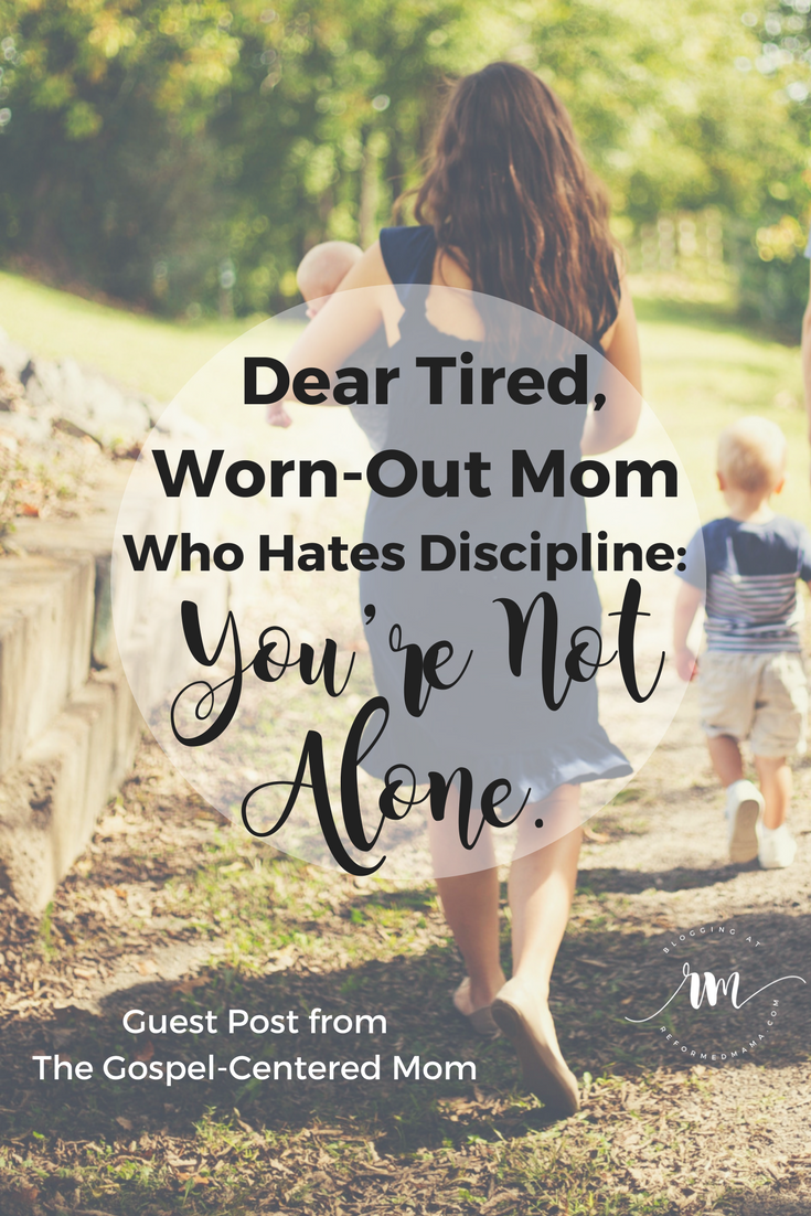 Dear Tired, Worn-Out Mom Who Hates Discipline_ You're Not Alone.