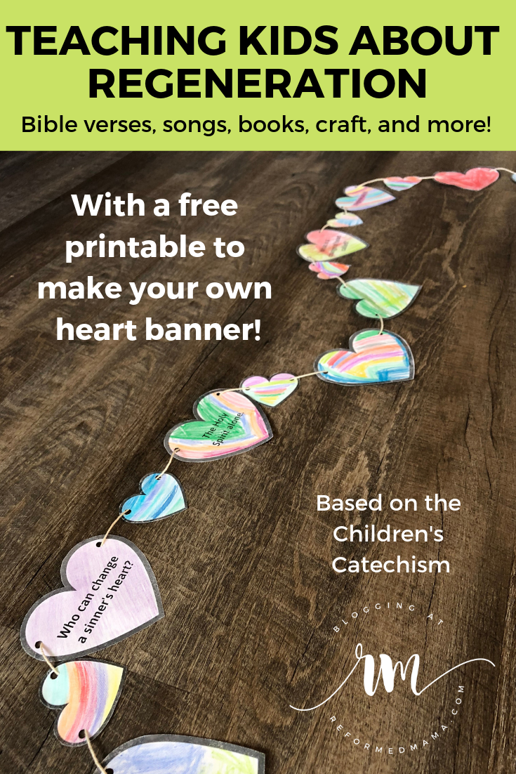 Teaching Kids about Regeneration from the Children's Catechism includes Bible verses, songs, books, this heart banner craft with a free downloadable template #childrenscatechism #reformedmama #heartbanner #regeneration #reformedtheology