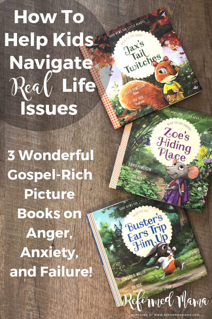 How To Help Kids Navigate Real Life - 3 Wonderful Gospel-Rich Picture Books on Anger, Anxiety, and Failure #counselingforkids #reformedmama #biblicalcounseling #christianpicturebooks