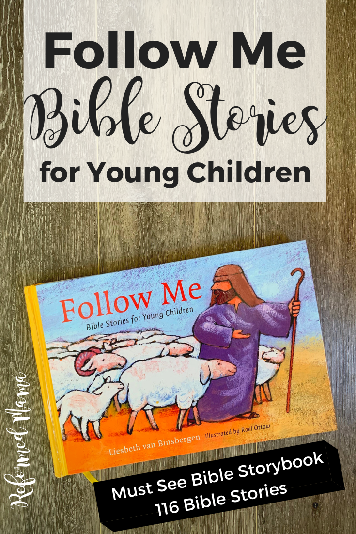 Follow Me: Bible Stories for Young Children is a reformed Bible Storybook that has 116 stories, an illustration and discussion questions for each story.