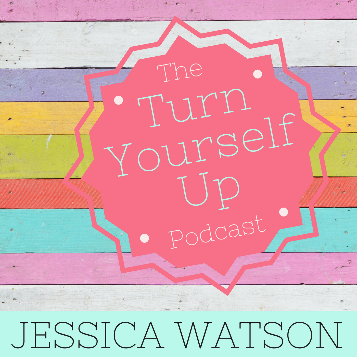 The Turn Yourself Up Podcast with Life Coach Jessica Watson