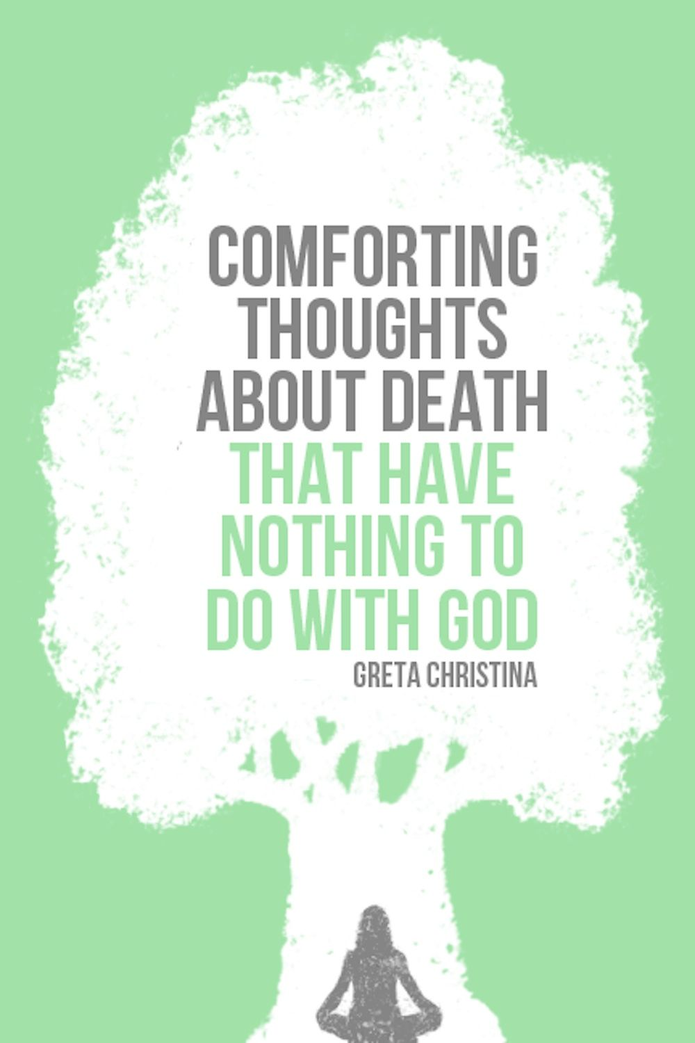 Comforting Thoughts About Death That Have Nothing to Do with God - Greta Christina