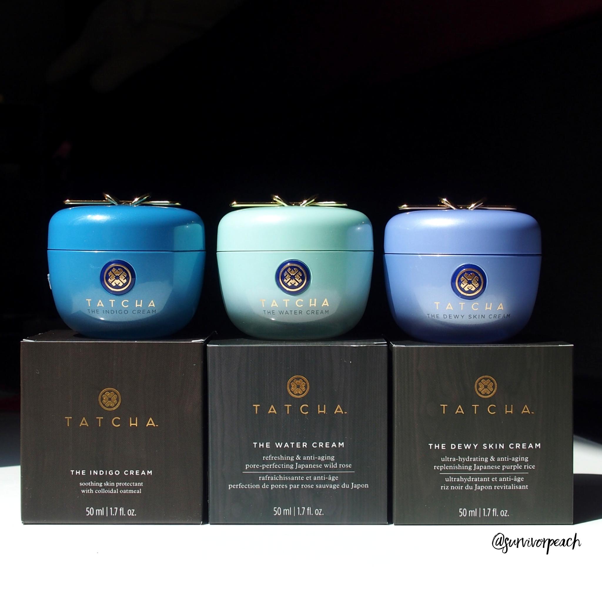 Tatcha Creams : The Indigo Cream, The Water Cream, the Dewy Skin Cream