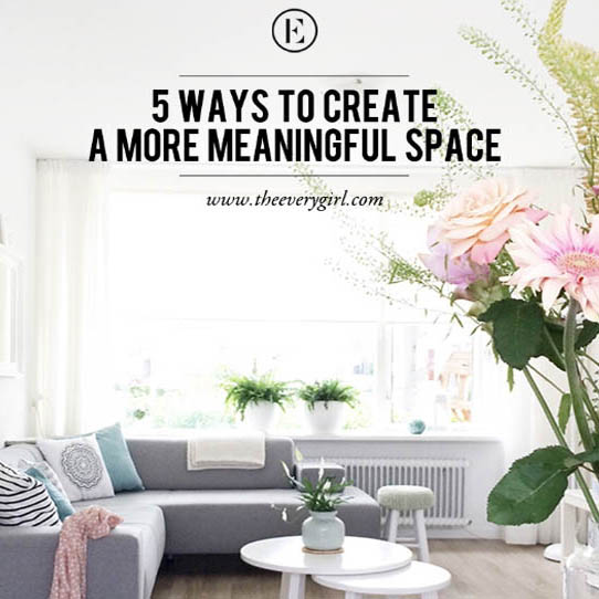 5 ways to create a more meaningful space