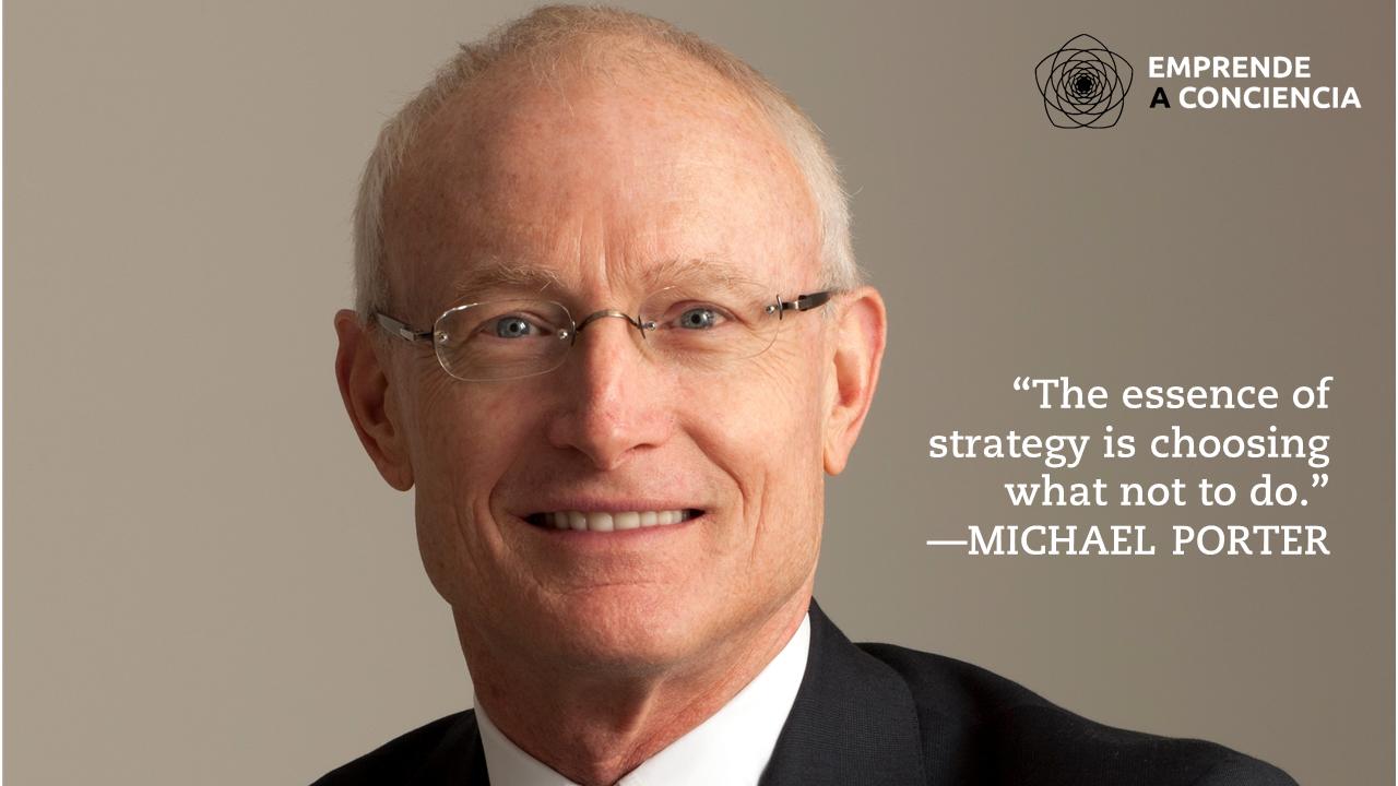 """The essence of strategy is choosing what not to do"""" - La esencia de la estrategia es elegir qué NO hacer - Michael Porter"""