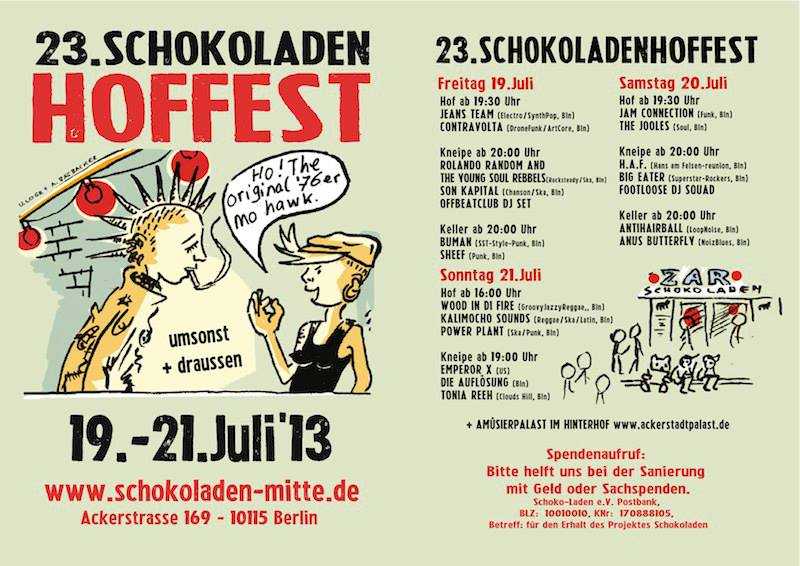 SLOW TRAVEL BERLIN   Schokoladen Hoffest, Schokoladen, until July 22    Earlier this month, Mitte's headquarters for independent music, Schokoladen , turned 23. And as is the annual tradition, Schokoladen will have a no-holds barred birthday celebration running three days featuring close to 20 musical acts located in Berlin.   Extending beyond the bar itself, the celebrations will also take place in the courtyard and the cellar. Keeping within the confines of its strict, 10 p.m. noise curfew, the venue will also end all live music at the proper time but keep the party going until the early hours of the morning with DJ sets from Offbeatclub and Footloose DJ Squad.   Those who have been to Schokoladen before are likely familiar with the building's longstanding history, and the owners are also requesting for anyone who can to donate money (rather than gifts) that will be put toward renovations of the venue.  Natalye Childress       Schokoladen , Ackerstraße 169, 10115 Berlin; 030 28 26 527; U: Rosenthaler Platz; admission: free.