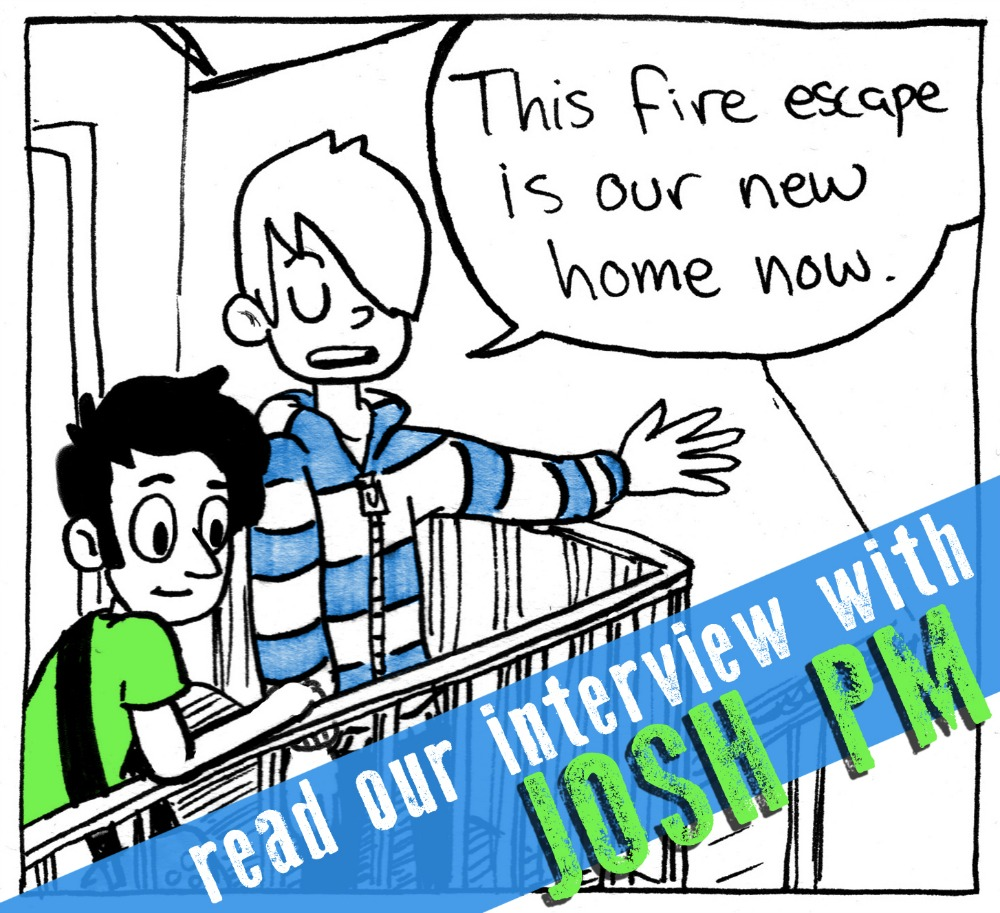 """SILVER SPROCKET Interview with Josh PM Frees     Josh PM Frees first joined the   As You Were  family with  Issue #1 , and now he's back for the newest installation with a comic about his college days. Read on to find out how he got into comics, what he thinks about Philly and San Francisco, and what his favorite ska bands are.    Interview by  Natalye for  Silver Sprocket     Tell us about yourself.   Well, currently I'm managing a shoe store in my spare time, in between drawing and putting together a Cheers-themed sitcom-ska/punk concept album in San Francisco. I like root beer and watching people skateboard.   How did you get involved in  AYW ?    Mitch e-mailed me to ask if I would do it and I was all """"Heck yeah!"""" It was good timing because I'd just moved to San Francisco to start grad school but was having health problems and was feeling pretty down about my art. As You Were sounded like a really fun way to get involved and also reconnect with the punk/comics scene that had fostered my artistic growth throughout college.   Is your  AYW comic based on a real-life experience? Do you find yourself drawing from real life a lot when you make art?   I would say my  As You Were comics have all been pretty solidly based on life, though my latest one was more an amalgam of experiences in college. I like using events in life as the basis for my work but to let the drawing process and the internal characters dictate how the story flows. I usually use references like photos and life models when I draw, because I'm not actually that great at anatomy and structure, so it helps to have something to offset that in my work.   When did you first get into comics?   I started making comics when I was in grade school. My friend Nick and I would pass a cardboard folder we made out of shoeboxes and duct tape back and forth, adding to each other's drawings, and making up little weird  Calvin and Hobbes- , Invader Zim- , and anime-inspired stories to kill time in class when we probably"""