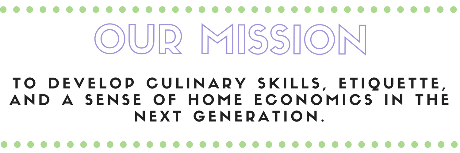 To develop culinary skills, etiquette, and a sense of home economics in the next generation..png