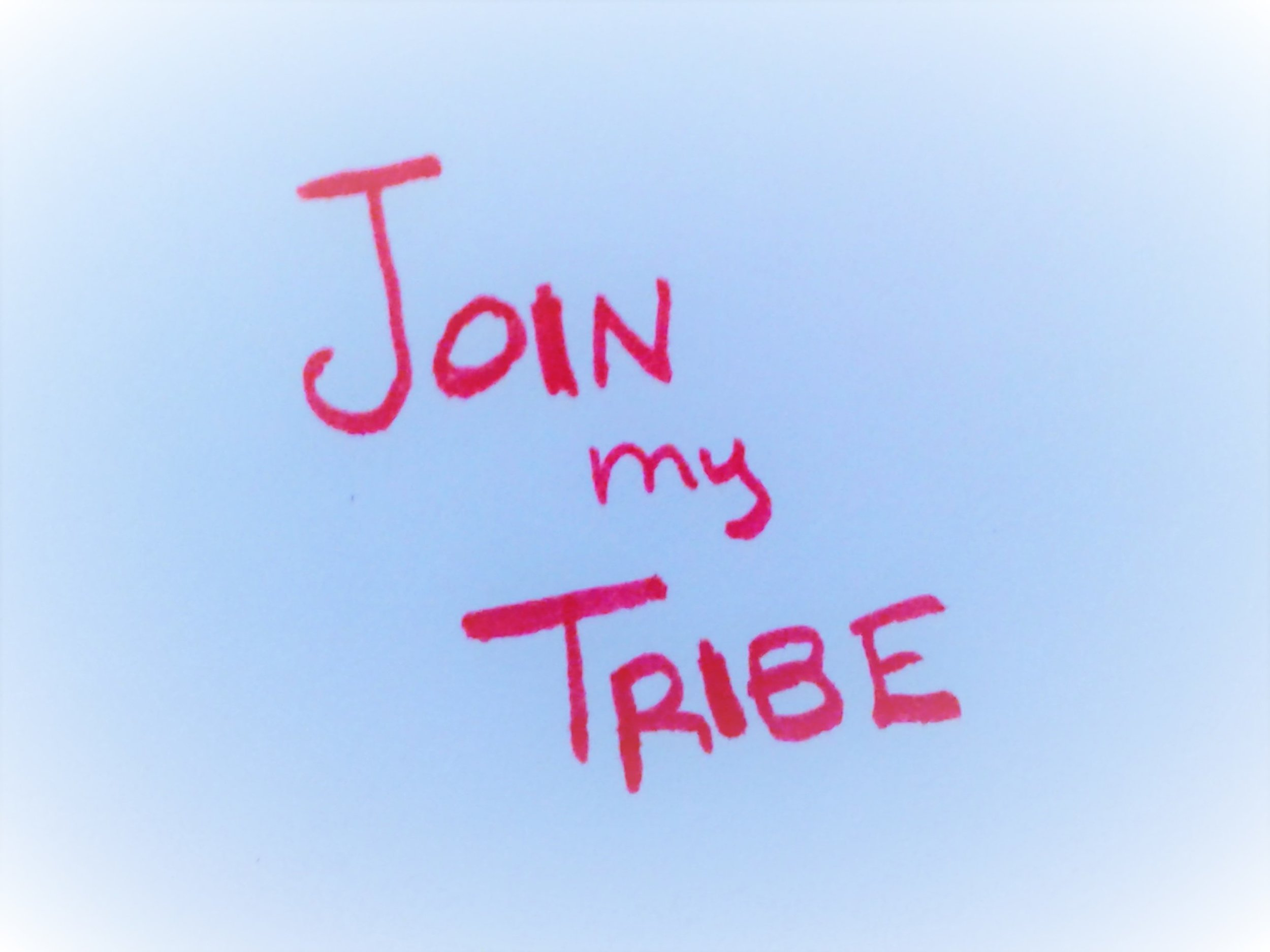 Join my tribe! Sign up here. -