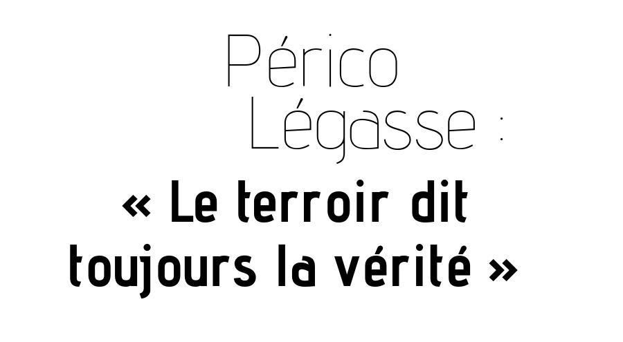 """Périco Légasse : """"Le terroir dit toujours la vérité"""""""