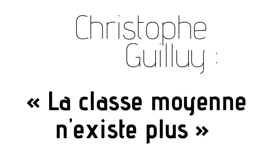"Christophe Guilluy : ""La classe moyenne n'existe plus"""