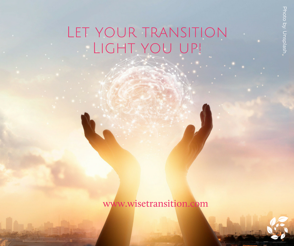 Following a change all the way through transition, transformation and metamorphoses allows your light to shine for everyone around you.