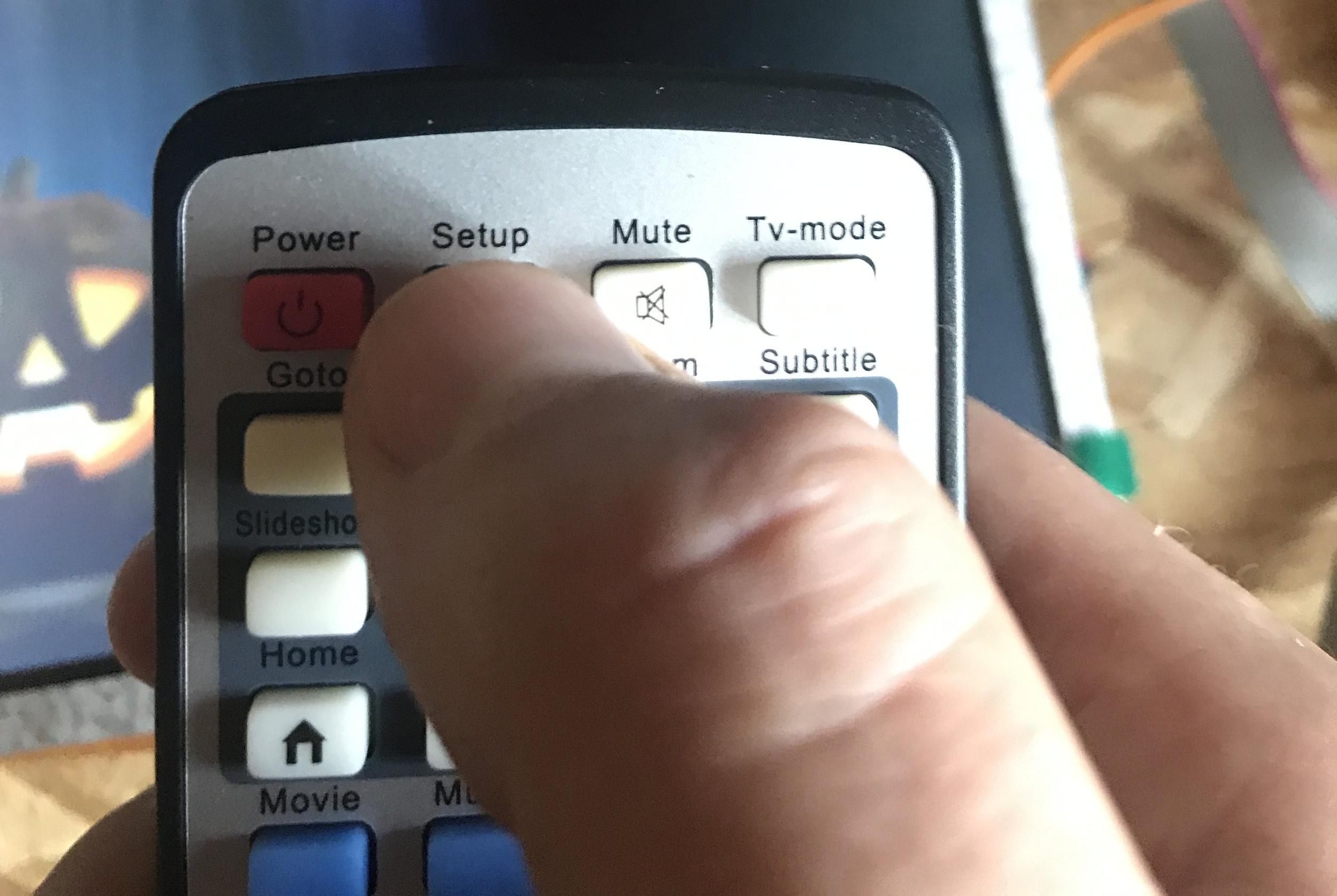 Setup - Hit Setup on your remote
