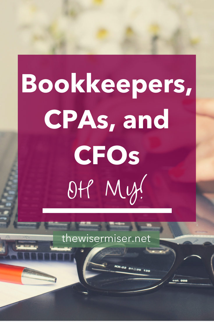Small business finance advice || Bookkeepers, CPAs, and CFOs, Oh my! by The Wiser Miser. Here's what you need to know when it comes to managing your business finances.