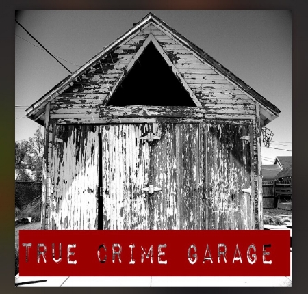 true crime garage logo great true crime podcasts a cheerful life blog