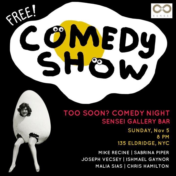 Hey Guys the show starts at 8 so get there at 7:30!! The line-up is so good, You'll be bummed if you miss anyone.  Mike Recine  Sabrina Piper  Joseph Vecsey  Ishmael Gaynor  Malia Sias  Chris Hamilton    2nd best thing besides the lineup? It's free!!