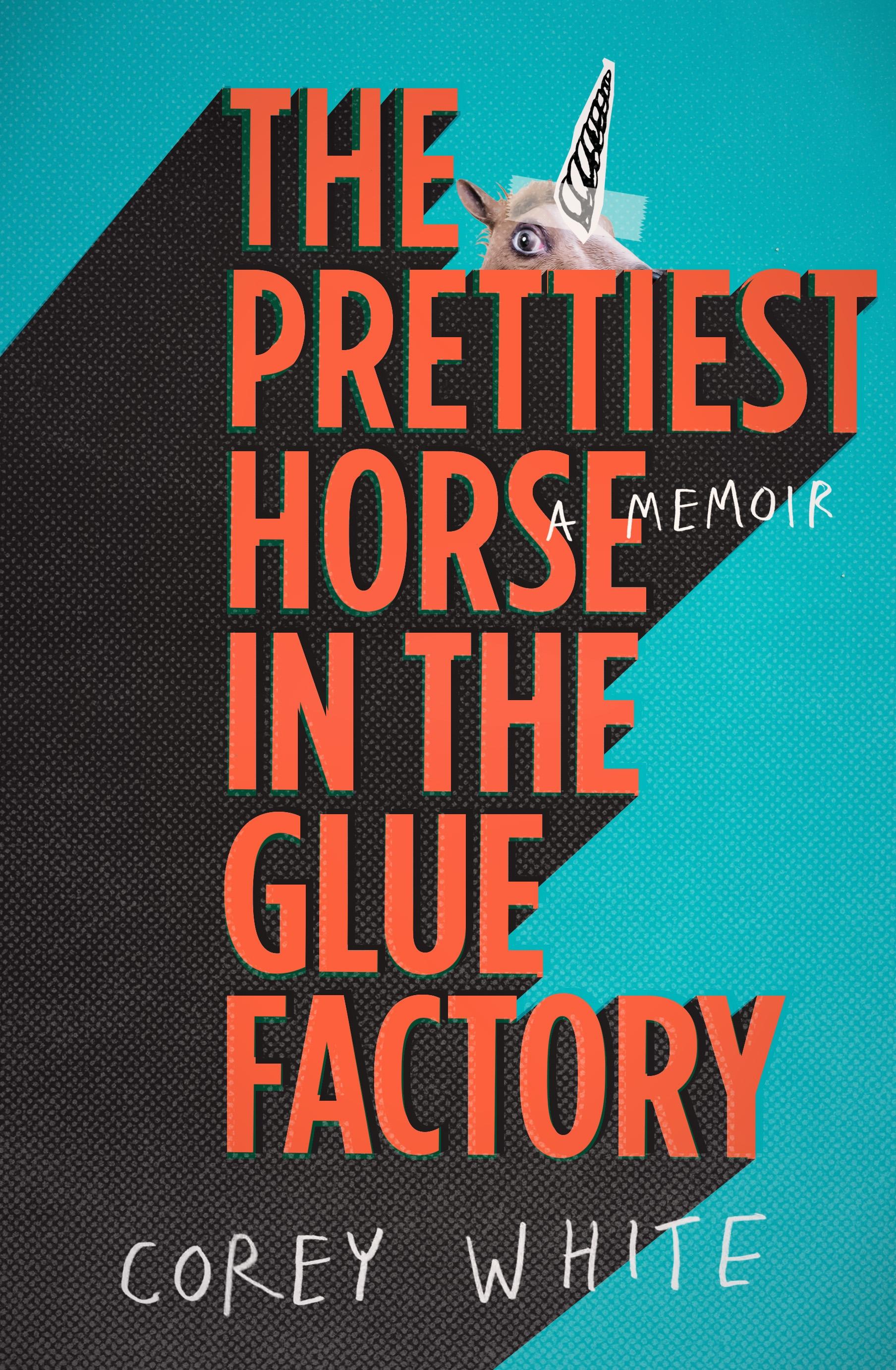 Prettiest Horse In The Glue Factory - Corey White.jpg