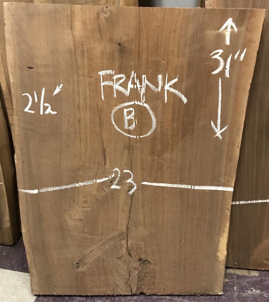 """BW0611FRANK - B    31"""" L x 23"""" W x 2.5"""" T    12.4 bf @ $20/bf    $248"""
