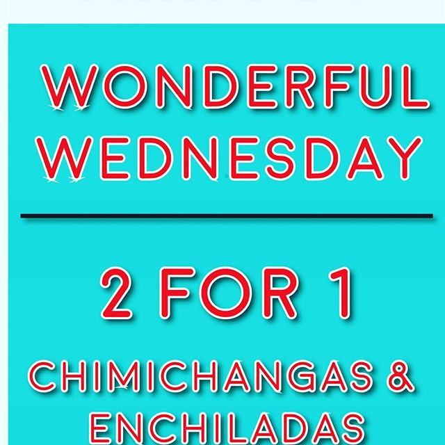 241 all day today on enchiladas and chimichangas!