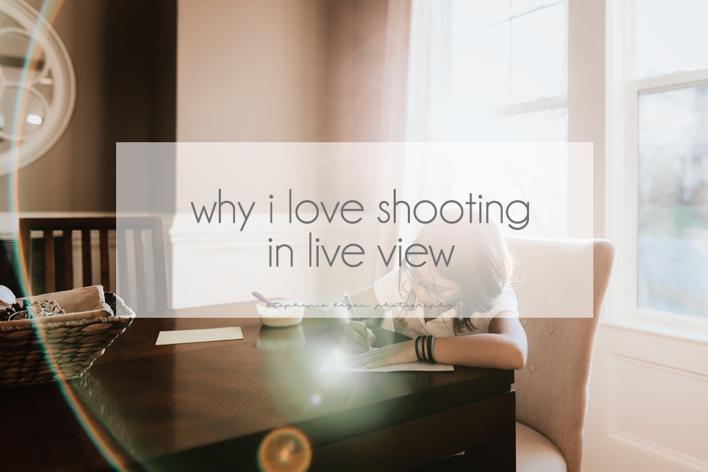 Stephanie Bryan Photography - why i love shooting in live view