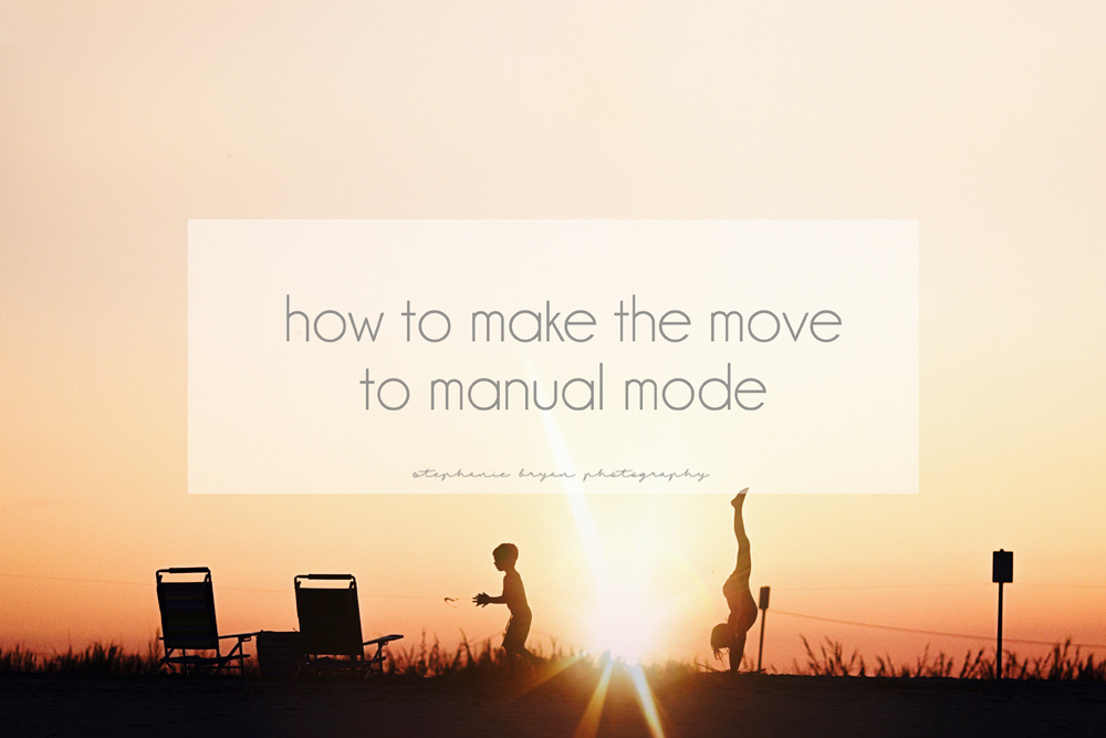 Stephanie Bryan Photography - How to make the move to manual mode