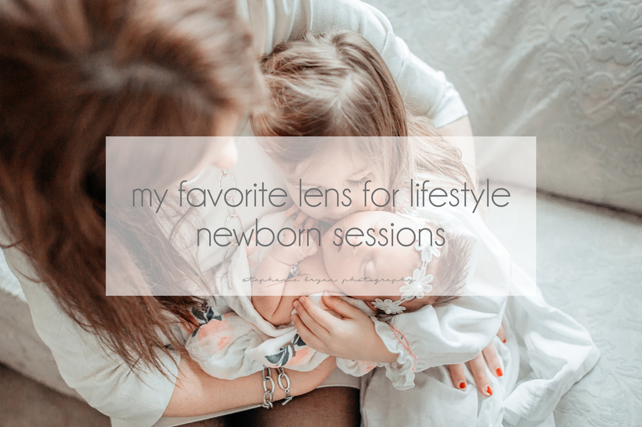 Stephanie Bryan Photography - My favorite lens for lifestyle newborn sessions