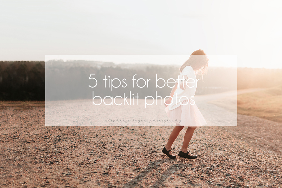 Stephanie Bryan Photography - 5 tips for better backlit photos