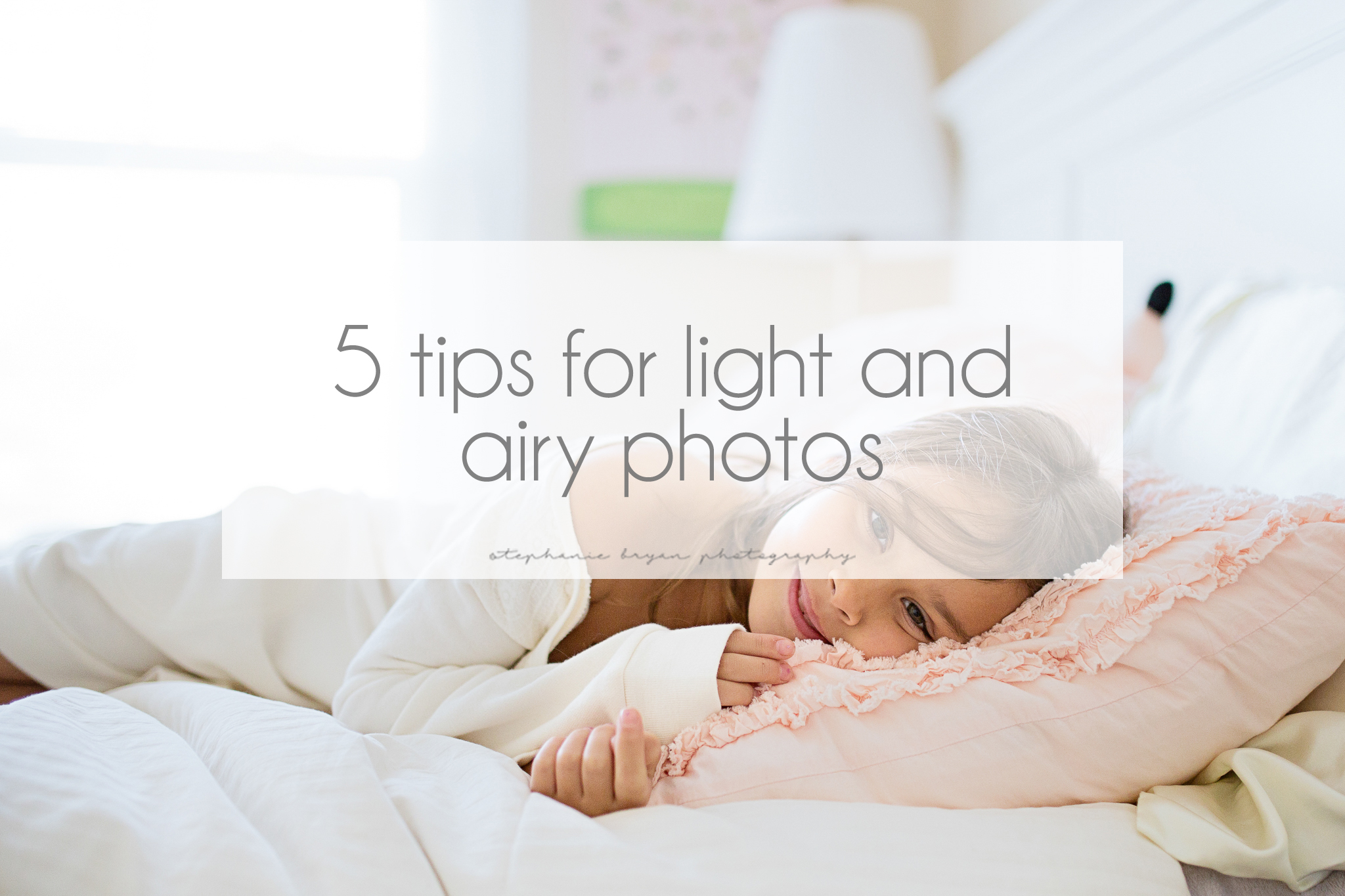 Stephanie Bryan Photography - 5 tips for light and airy photos