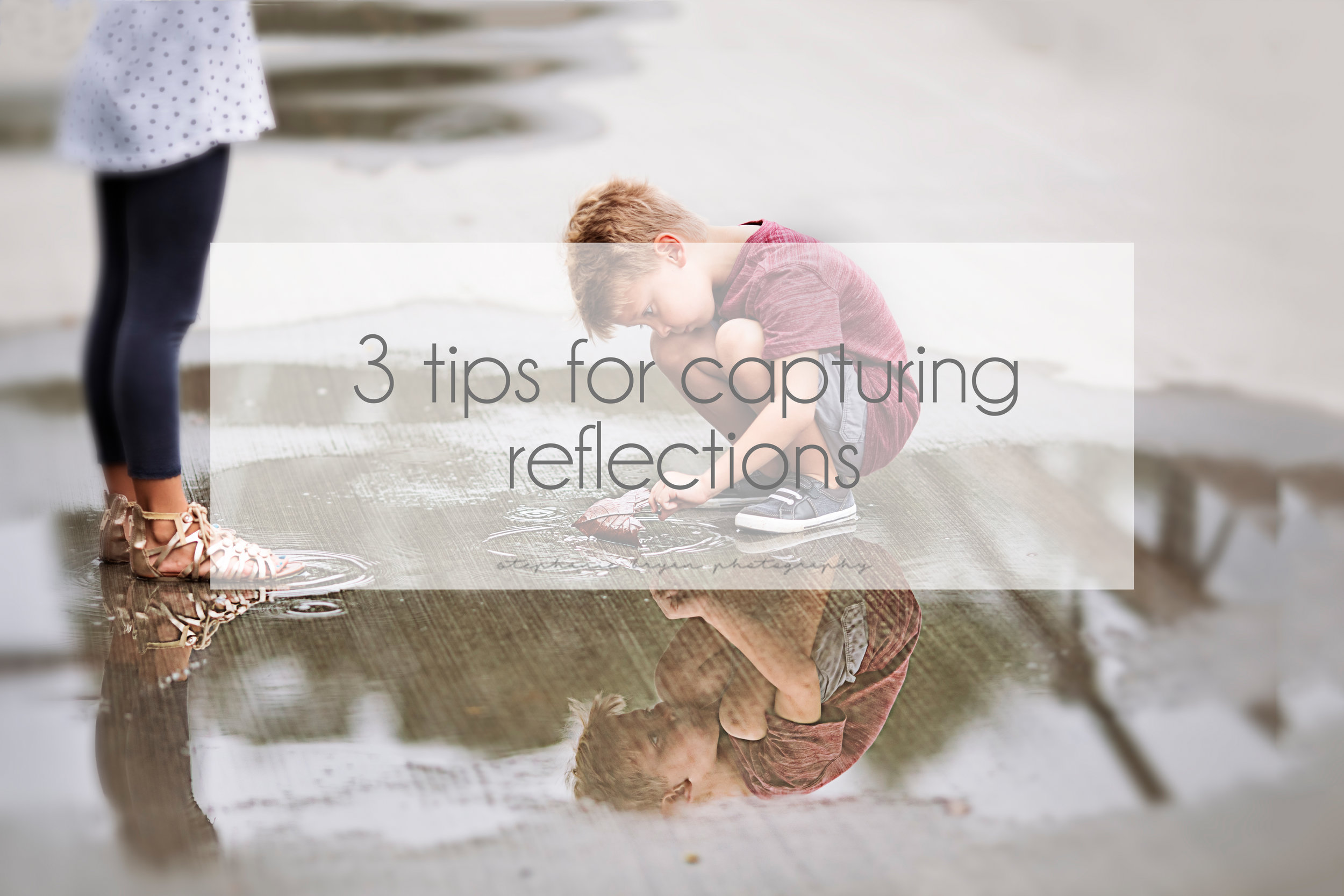 Stephanie Bryan Photography - 3 tips for capturing reflections