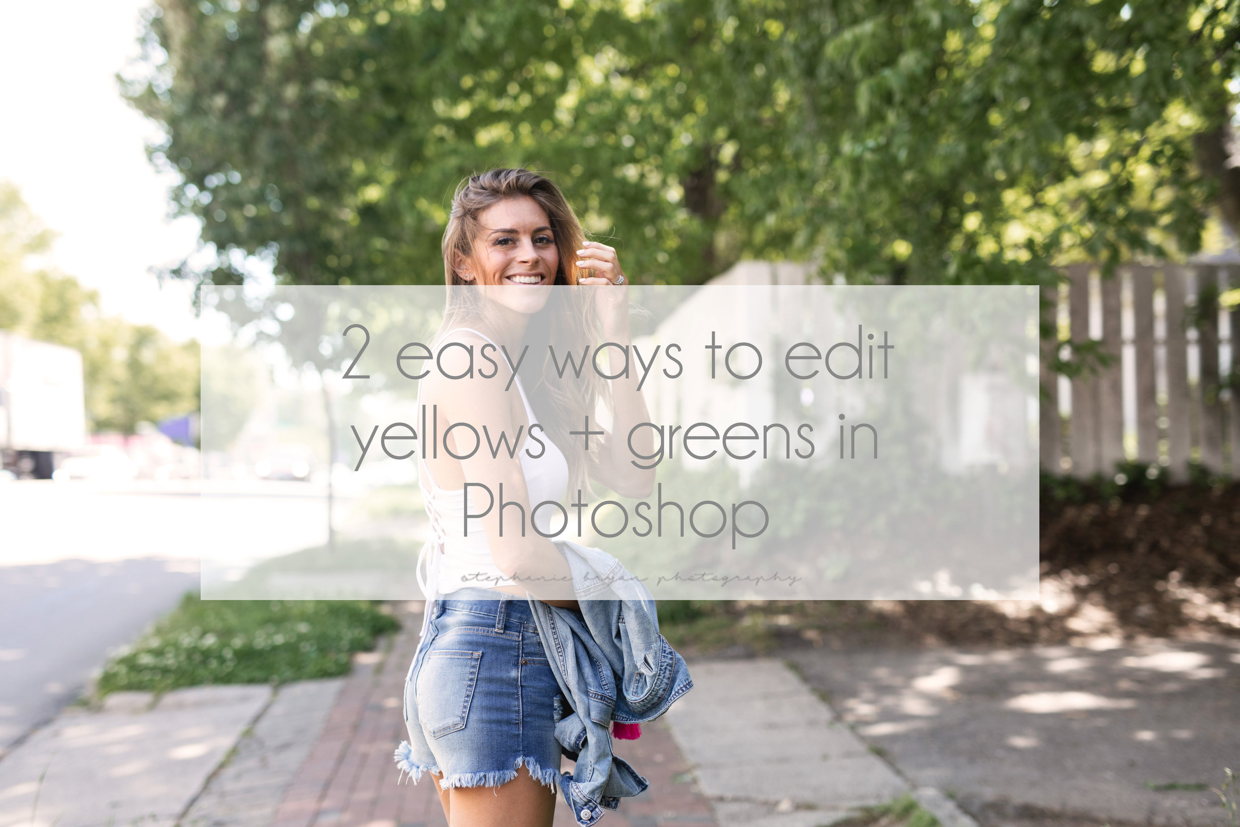 Stephanie Bryan Photography - How to Edit Greens + Yellows in Photoshop