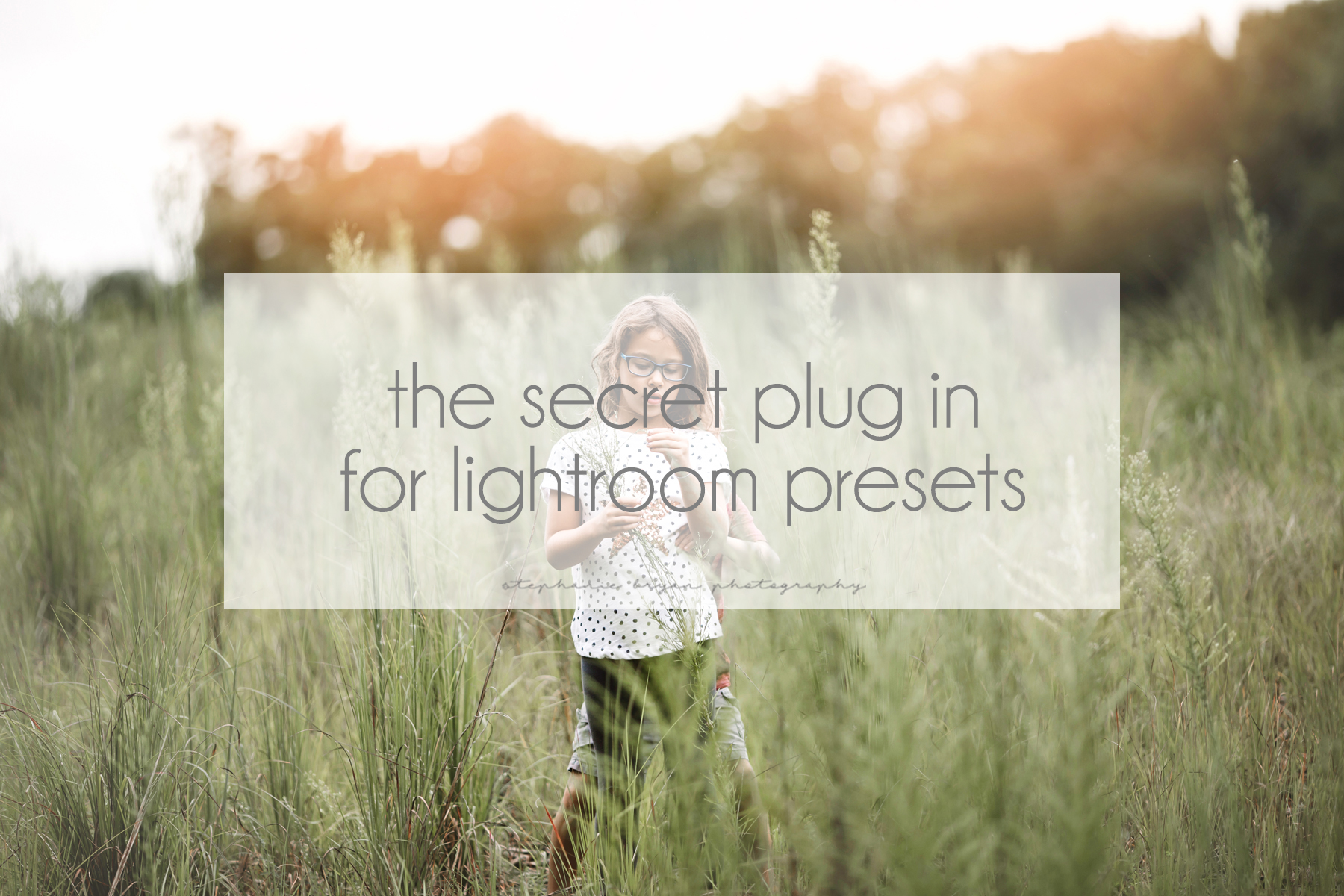 Stephanie Bryan Photography - The Secret Plug In for Lightroom Presets
