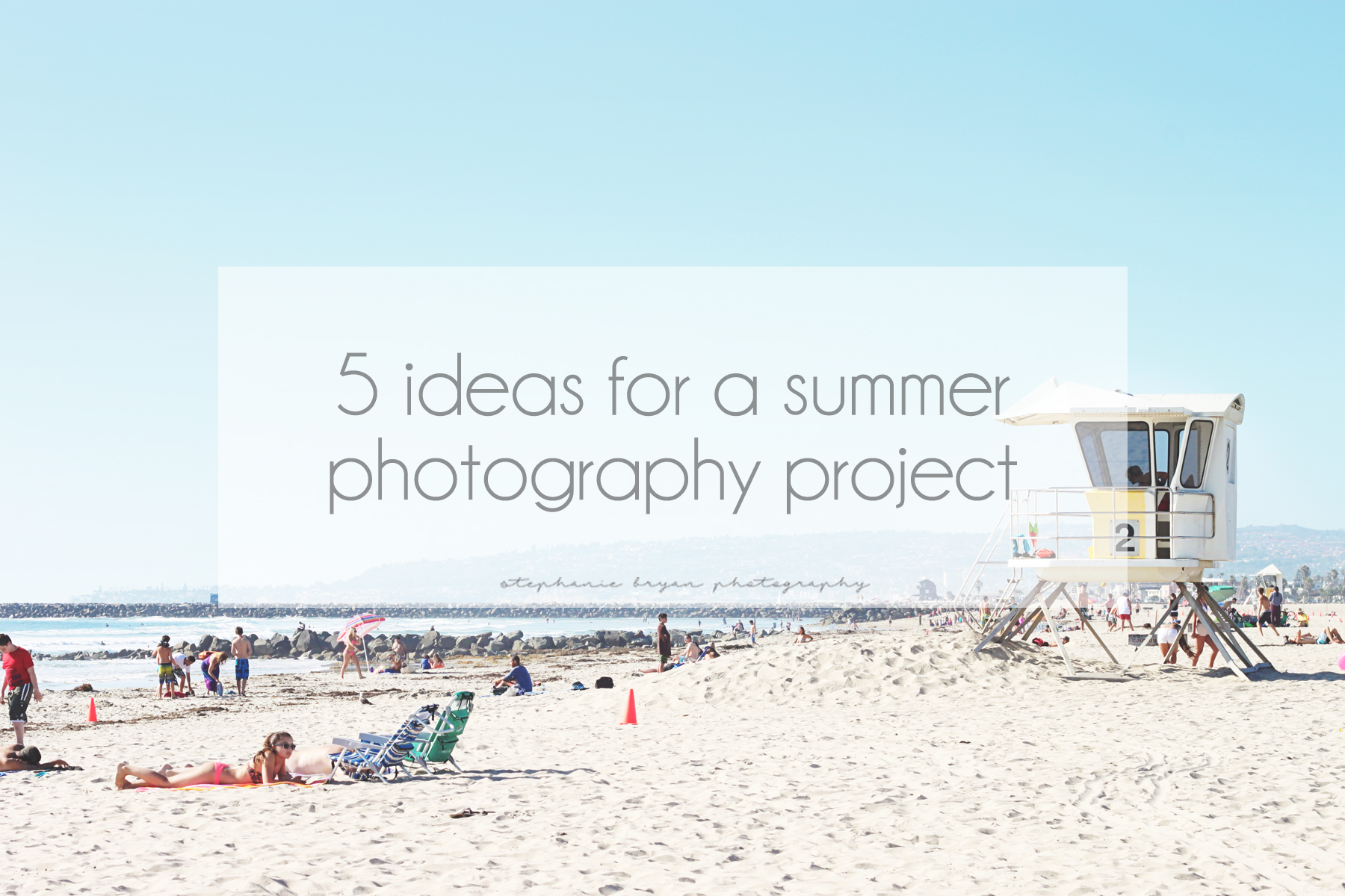 Stephanie Bryan Photography - 5 ideas for a summer photography project