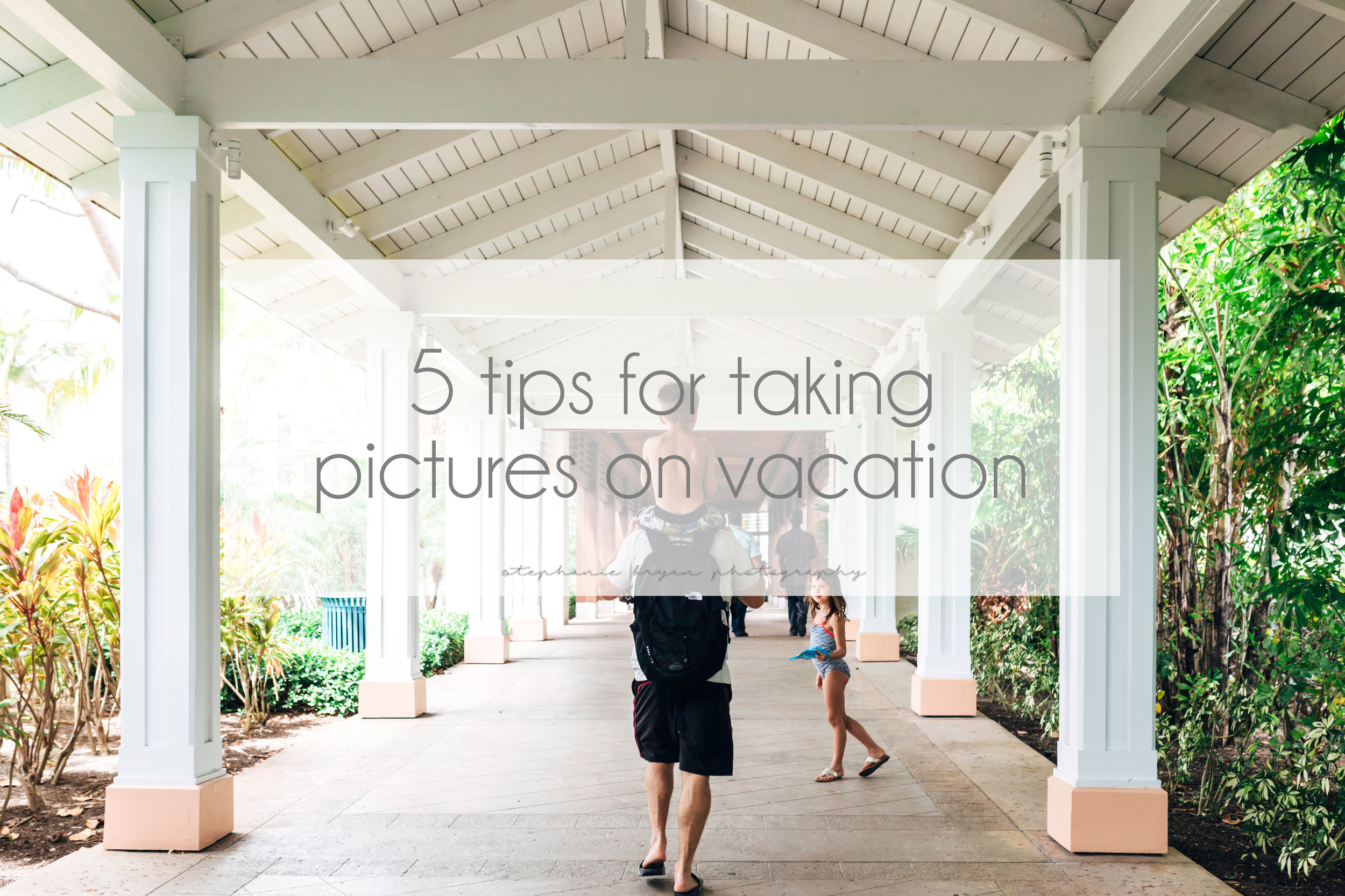 Stephanie Bryan Photography - 5 tips for taking pictures on vacation